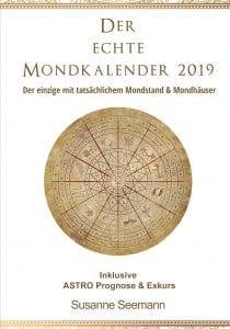 Siderischer Mondkalender 2019 - Astroloisches Jahrbuch mit Mehrwert - der Echte Mondkalender von Susanne Seemann